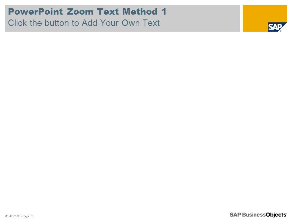 PowerPoint Zoom Text Method 1 Click the button to Add Your Own Text © SAP 2009 / Page 13