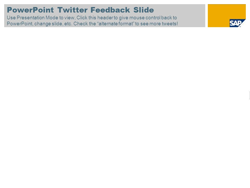 PowerPoint Twitter Feedback Slide Use Presentation Mode to view, Click this header to give mouse control back to PowerPoint, change slide, etc.