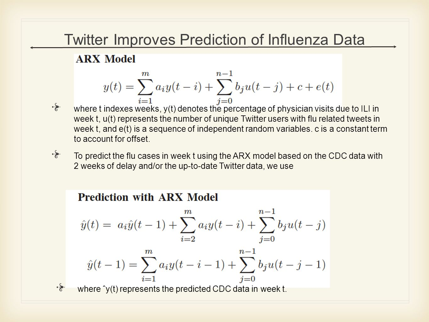 Twitter Improves Prediction of Influenza Data where t indexes weeks, y(t) denotes the percentage of physician visits due to ILI in week t, u(t) represents the number of unique Twitter users with flu related tweets in week t, and e(t) is a sequence of independent random variables.