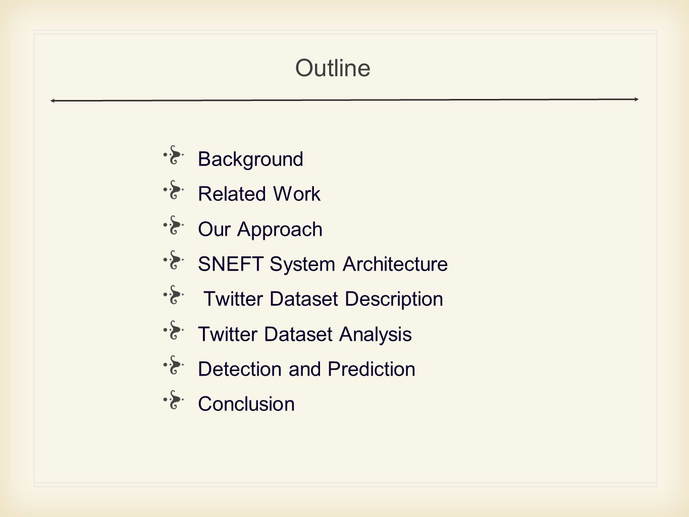Background Related Work Our Approach SNEFT System Architecture Twitter Dataset Description Twitter Dataset Analysis Detection and Prediction Conclusion Outline