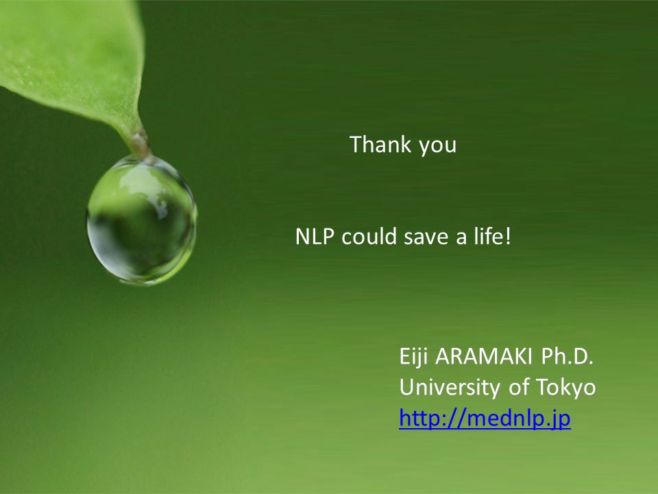 Thank you NLP could save a life. Eiji ARAMAKI Ph.D.