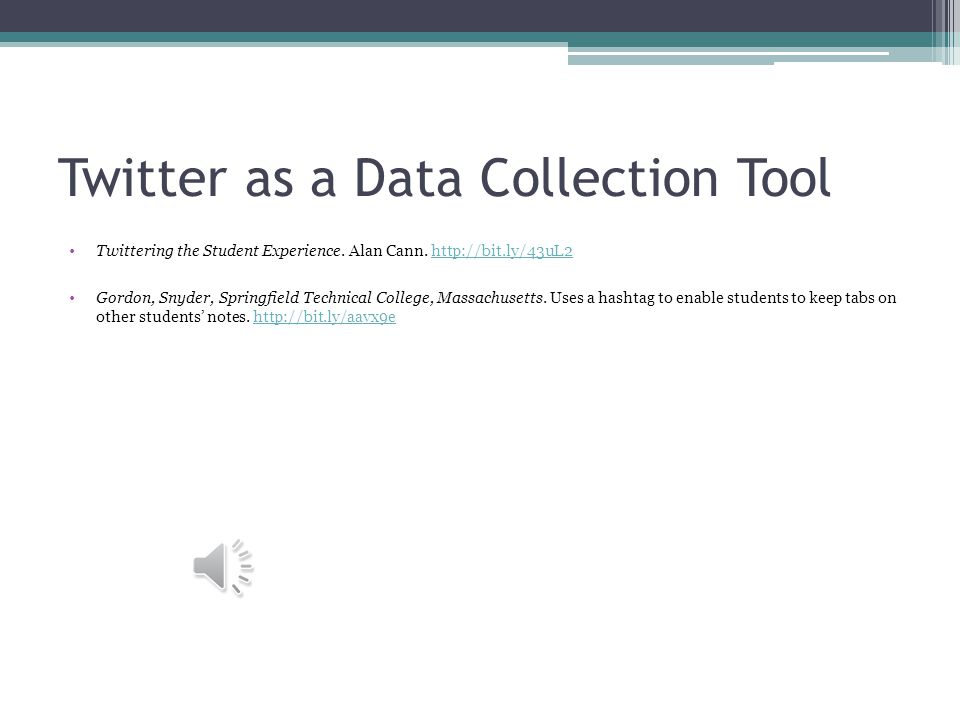 Twitter as a Data Collection Tool Twittering the Student Experience.