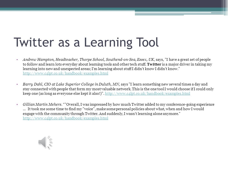 Twitter as a Learning Tool Andrew Hampton, Headteacher, Thorpe School, Southend-on-Sea, Essex, UK, says, I have a great set of people to follow and learn lots everyday about learning tools and other tech stuff.