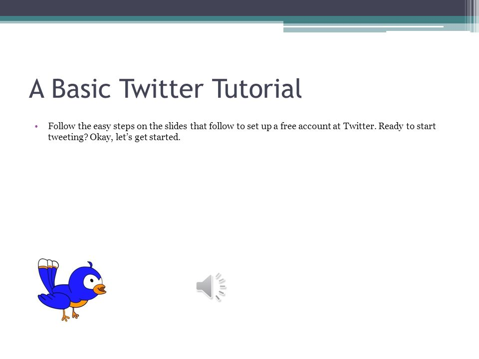 A Basic Twitter Tutorial Follow the easy steps on the slides that follow to set up a free account at Twitter.
