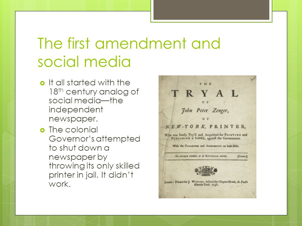 The first amendment and social media  It all started with the 18 th century analog of social media—the independent newspaper.
