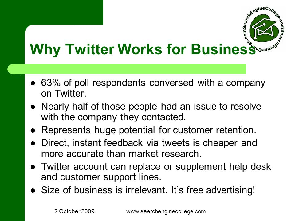 2 October 2009www.searchenginecollege.com Why Twitter Works for Business 63% of poll respondents conversed with a company on Twitter.