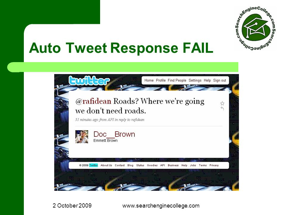 2 October 2009www.searchenginecollege.com Auto Tweet Response FAIL