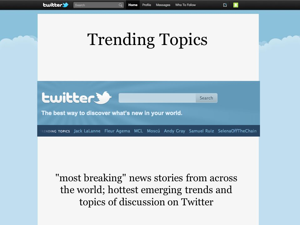 Trending Topics most breaking news stories from across the world; hottest emerging trends and topics of discussion on Twitter
