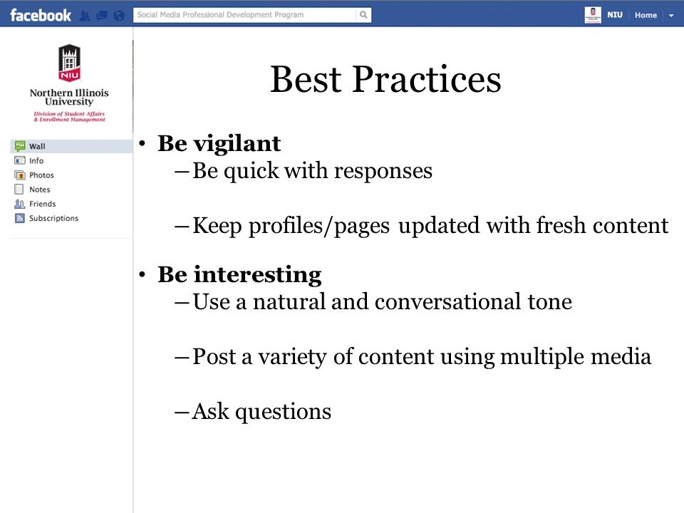 Best Practices Be vigilant ―Be quick with responses ―Keep profiles/pages updated with fresh content Be interesting ―Use a natural and conversational t