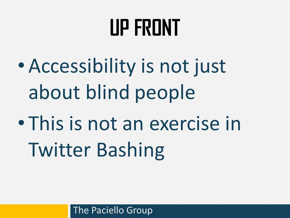 UP FRONT Accessibility is not just about blind people This is not an exercise in Twitter Bashing