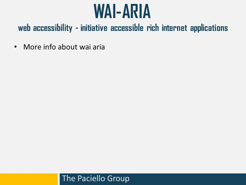 The Paciello Group WAI-ARIA web accessibility - initiative accessible rich internet applications More info about wai aria