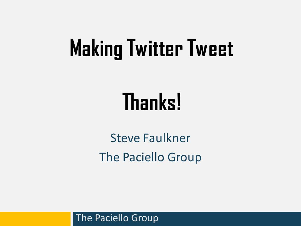 The Paciello Group Making Twitter Tweet Thanks! Steve Faulkner The Paciello Group