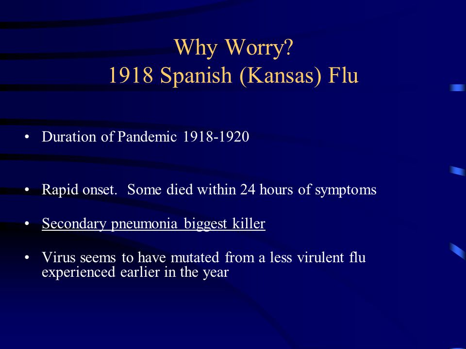 1918 Spanish Flu In the US: –25 million infected –500,000 – 675,000 dead –103 Million Population (292M in 2004) –Only year in 20 th century U.S.