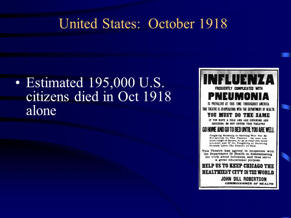 United States: October 1918 Estimated 195,000 U.S. citizens died in Oct 1918 alone