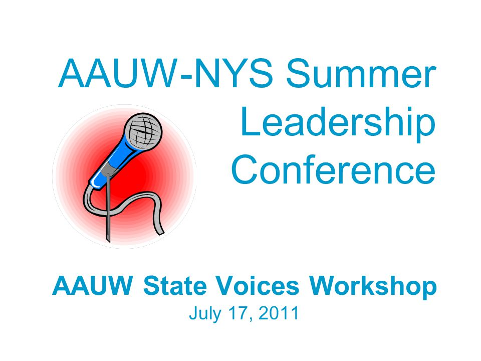 AAUW-NYS Summer Leadership Conference AAUW State Voices Workshop July 17, 2011