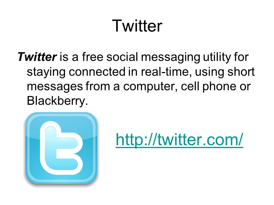 Twitter Twitter is a free social messaging utility for staying connected in real-time, using short messages from a computer, cell phone or Blackberry.