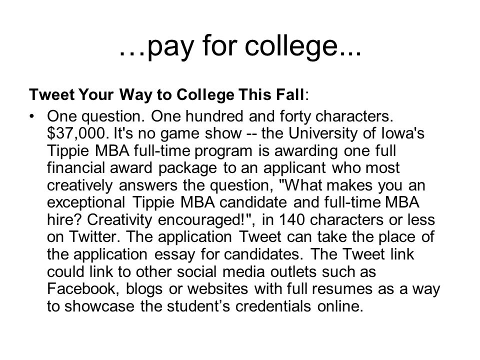 …pay for college... Tweet Your Way to College This Fall: One question. One hundred and forty characters. $37,000. It's no game show -- the University