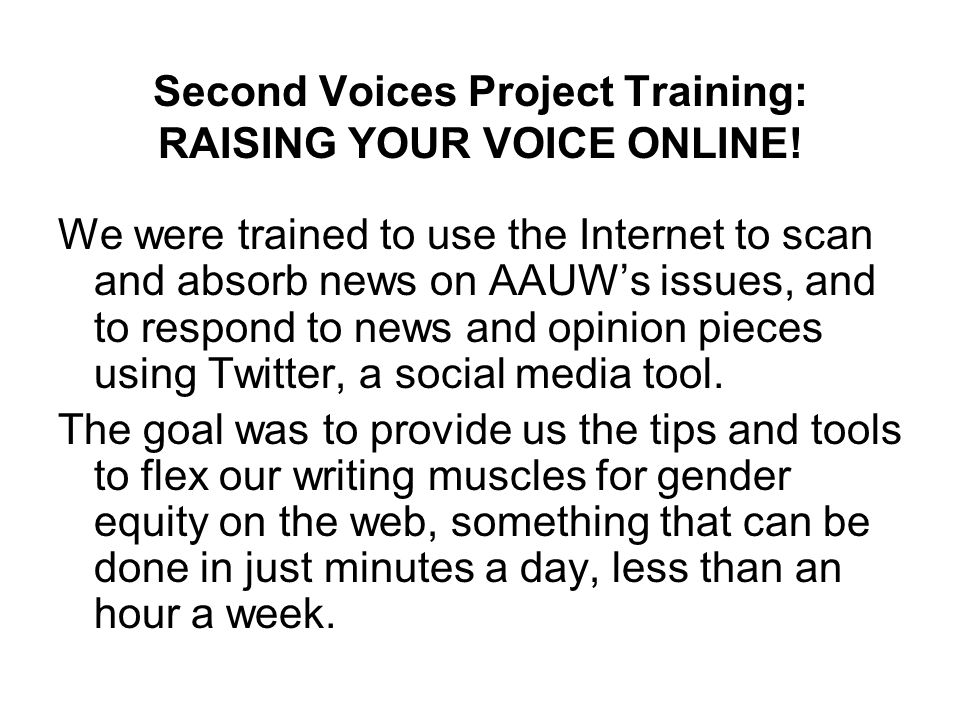 Second Voices Project Training: RAISING YOUR VOICE ONLINE! We were trained to use the Internet to scan and absorb news on AAUW's issues, and to respon