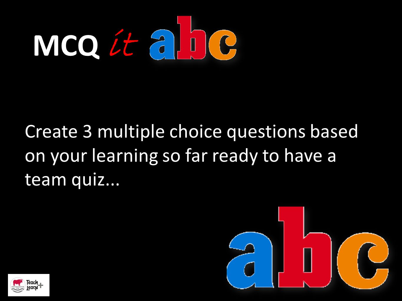 MCQ it Create 3 multiple choice questions based on your learning so far ready to have a team quiz...