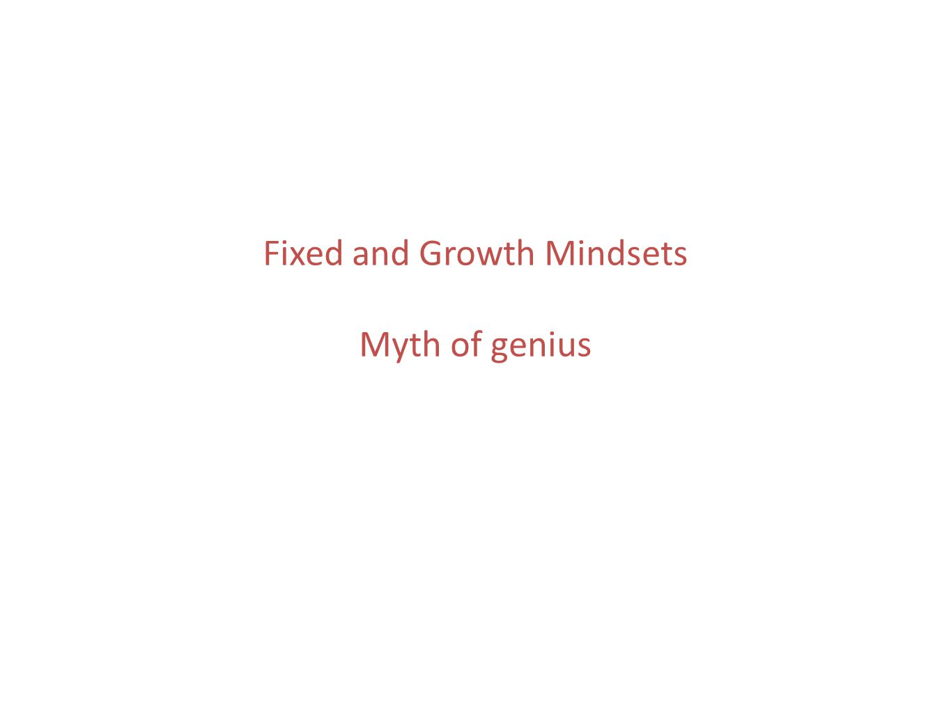 Fixed and Growth Mindsets Myth of genius