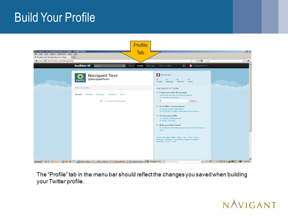 Build Your Profile The Profile tab in the menu bar should reflect the changes you saved when building your Twitter profile.