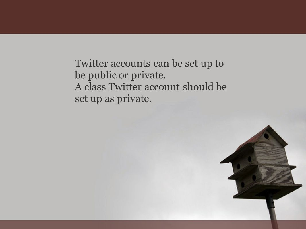 Twitter accounts can be set up to be public or private.
