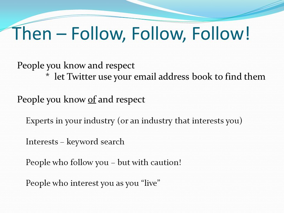 Twitter Strategy 1. Build your Base 2. Check-In frequently 3. Contribute and Interact