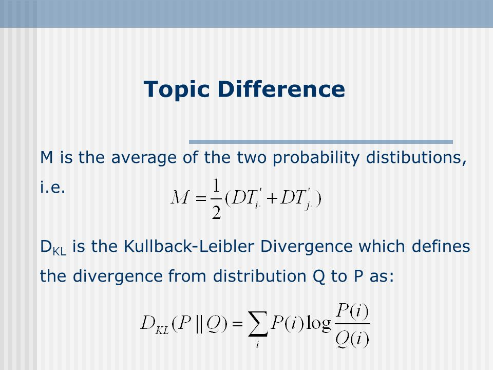 Topic Difference M is the average of the two probability distibutions, i.e.