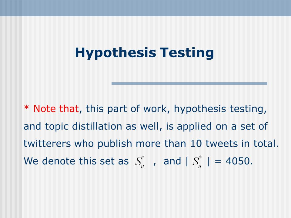 Hypothesis Testing * Note that, this part of work, hypothesis testing, and topic distillation as well, is applied on a set of twitterers who publish more than 10 tweets in total.