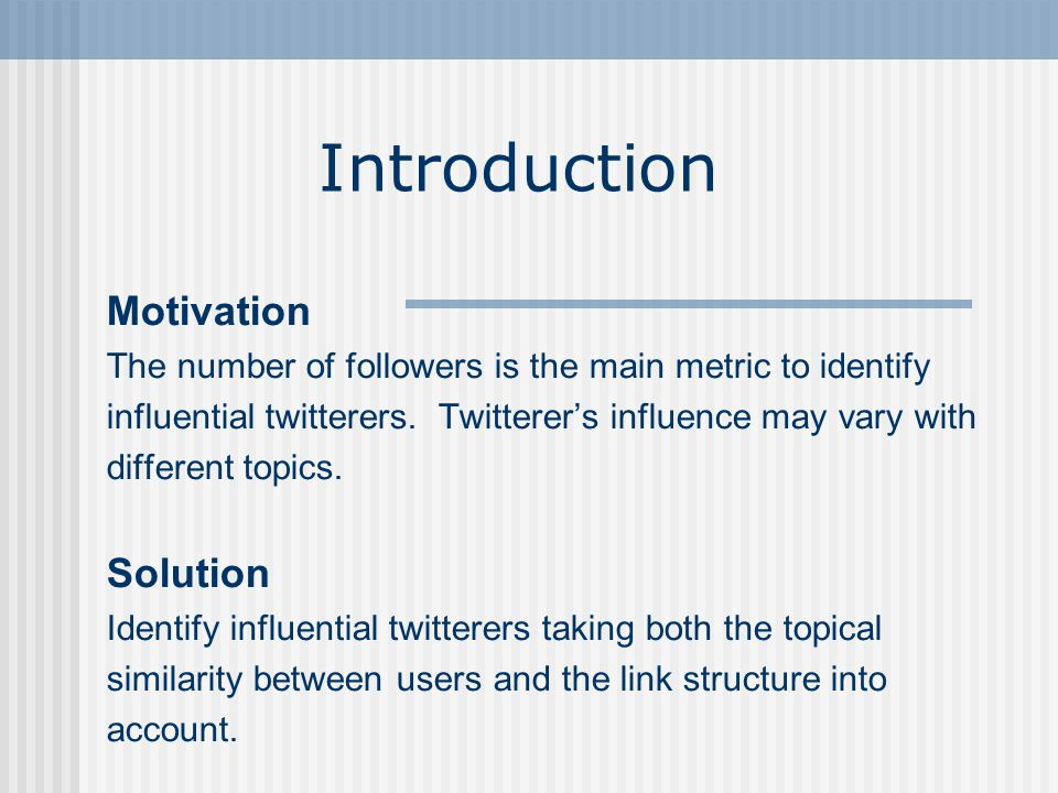 Introduction Motivation The number of followers is the main metric to identify influential twitterers.