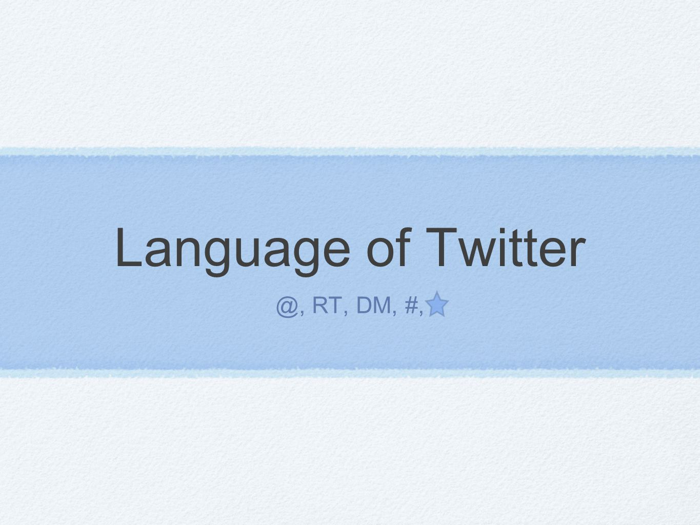 Language of Twitter @, RT, DM, #,