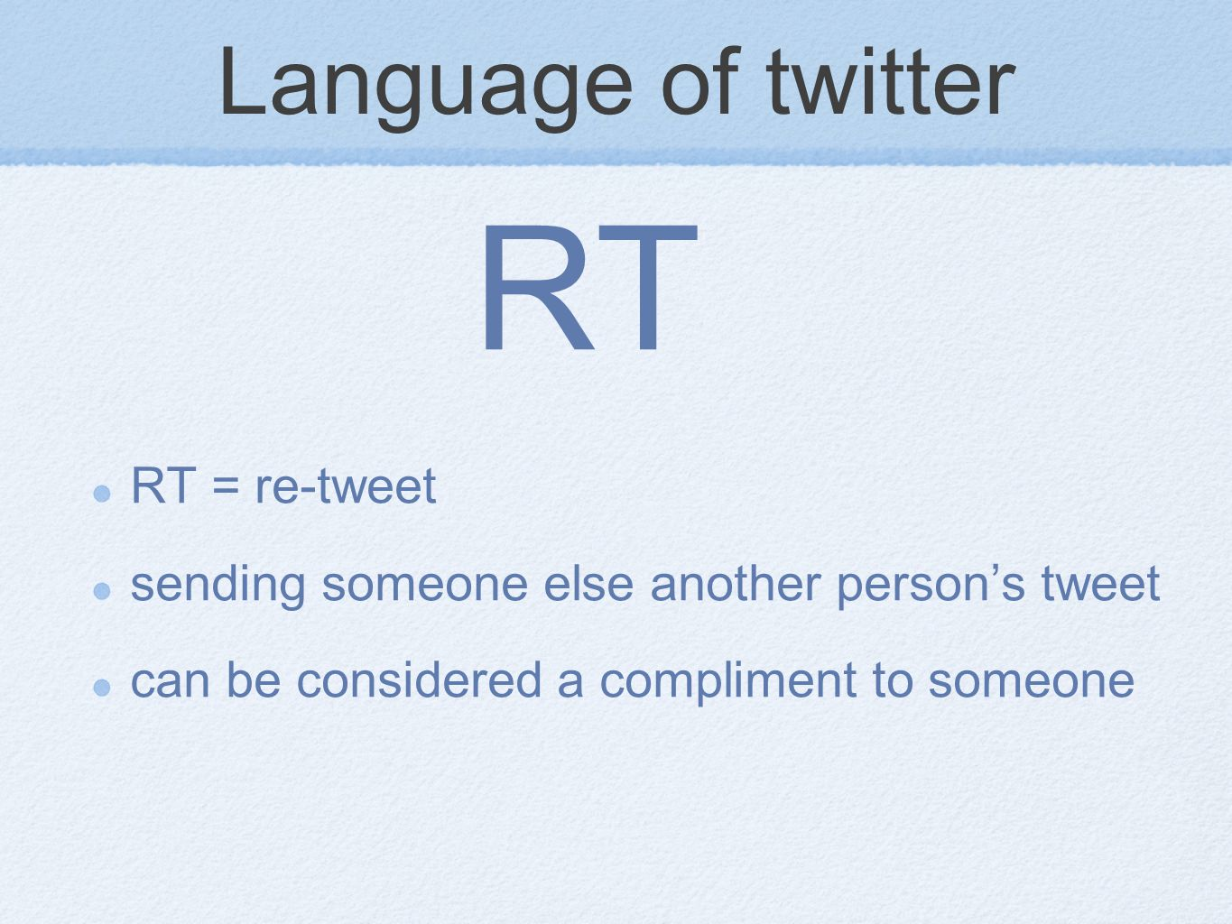 Language of twitter RT = re-tweet sending someone else another person's tweet can be considered a compliment to someone RT