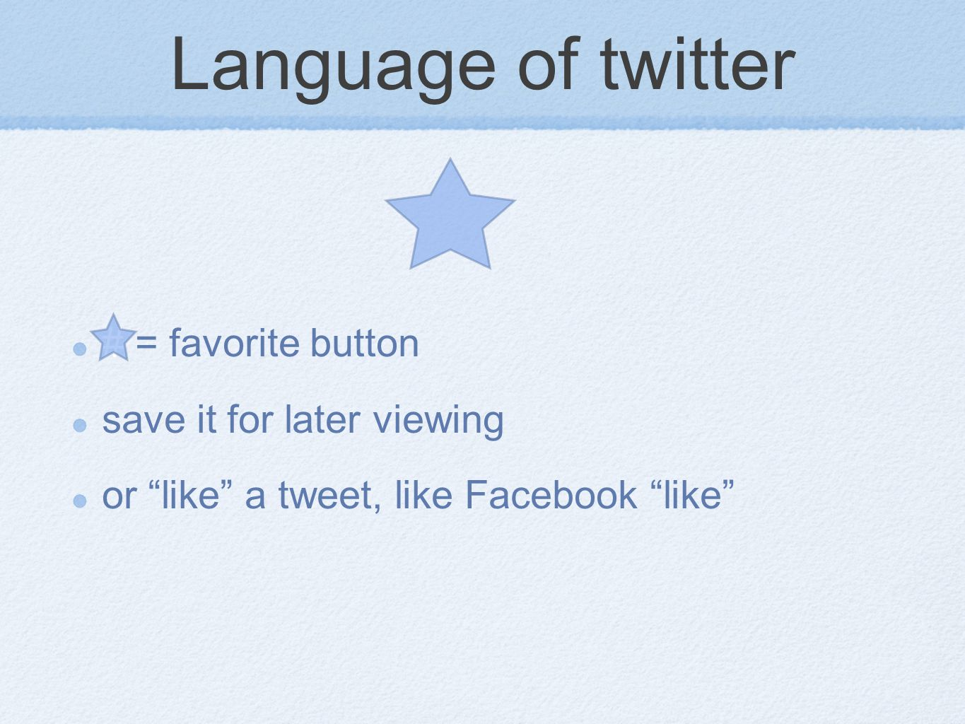 Language of twitter # = favorite button save it for later viewing or like a tweet, like Facebook like
