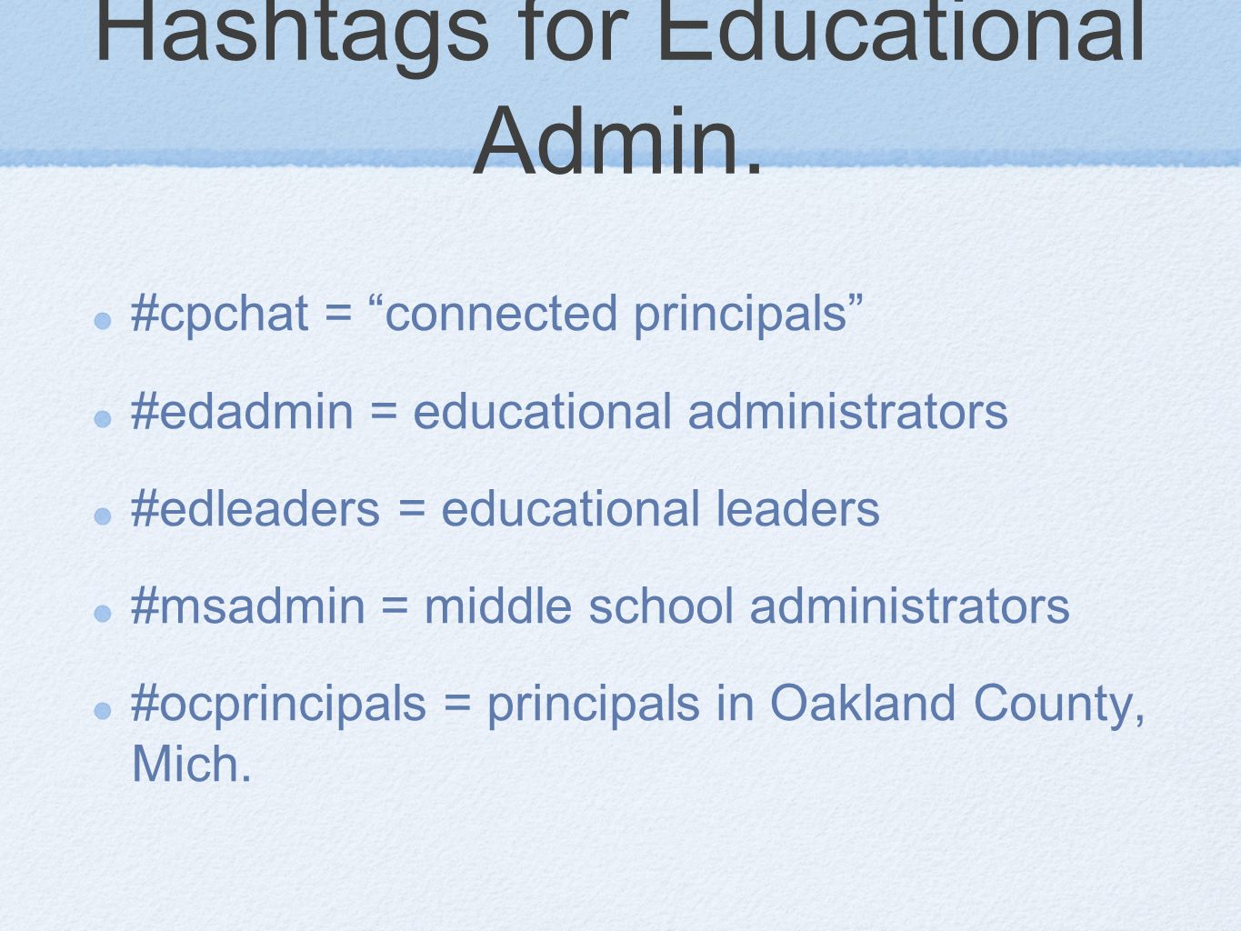 "Hashtags for Educational Admin. #cpchat = ""connected principals"" #edadmin = educational administrators #edleaders = educational leaders #msadmin = mid"