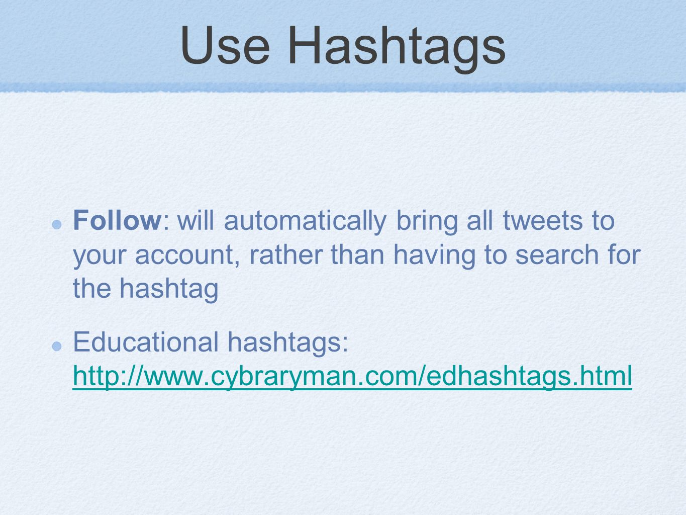 Use Hashtags Follow: will automatically bring all tweets to your account, rather than having to search for the hashtag Educational hashtags: http://www.cybraryman.com/edhashtags.html http://www.cybraryman.com/edhashtags.html