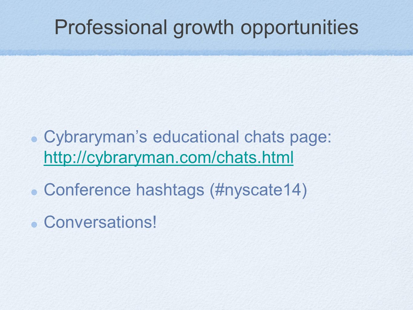 Professional growth opportunities Cybraryman's educational chats page: http://cybraryman.com/chats.html http://cybraryman.com/chats.html Conference hashtags (#nyscate14) Conversations!