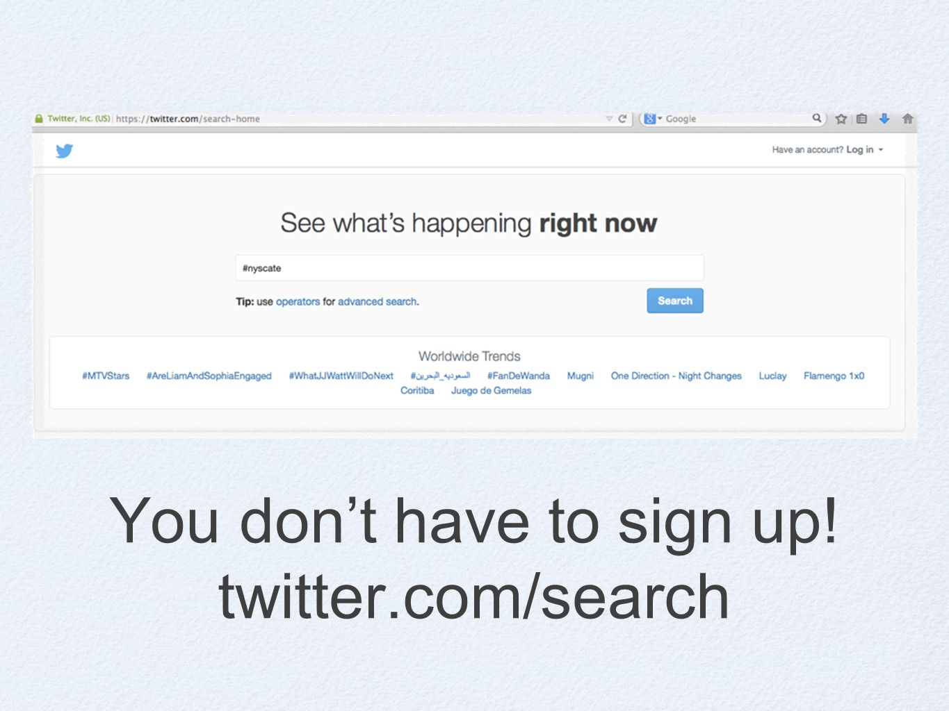 You don't have to sign up! twitter.com/search