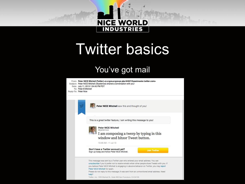 Twitter basics You've got mail