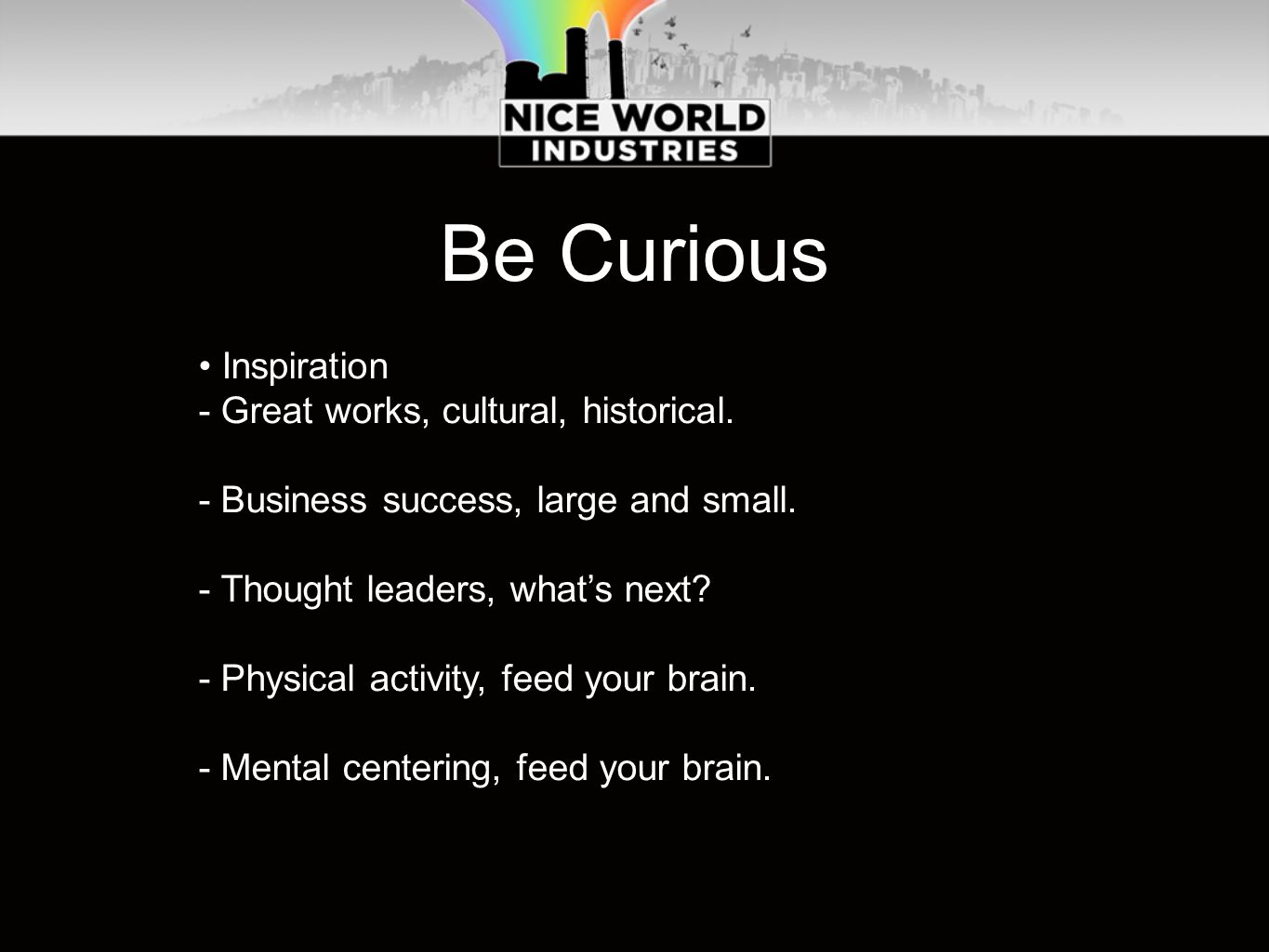 Be Curious Inspiration - Great works, cultural, historical.