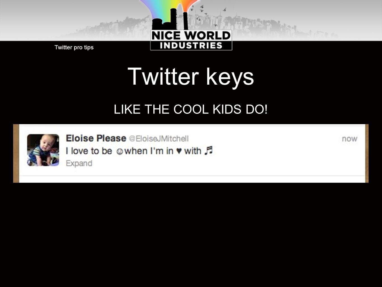 Twitter keys Twitter pro tips LIKE THE COOL KIDS DO!