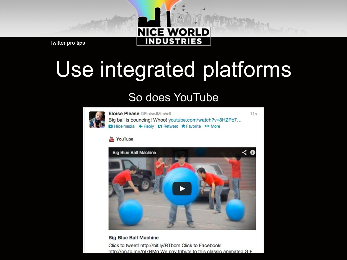 Use integrated platforms Twitter pro tips So does YouTube