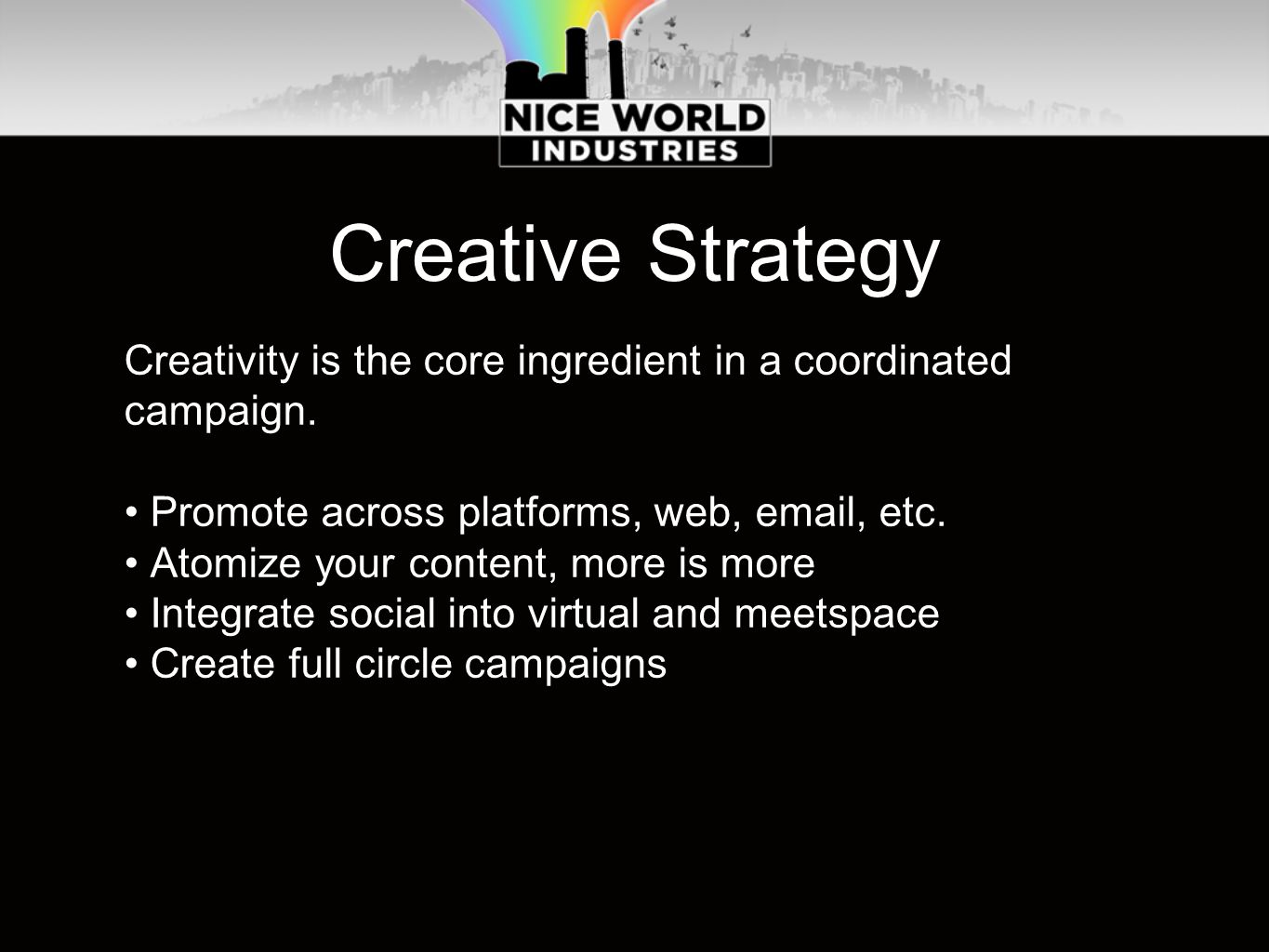 Creative Strategy Creativity is the core ingredient in a coordinated campaign.