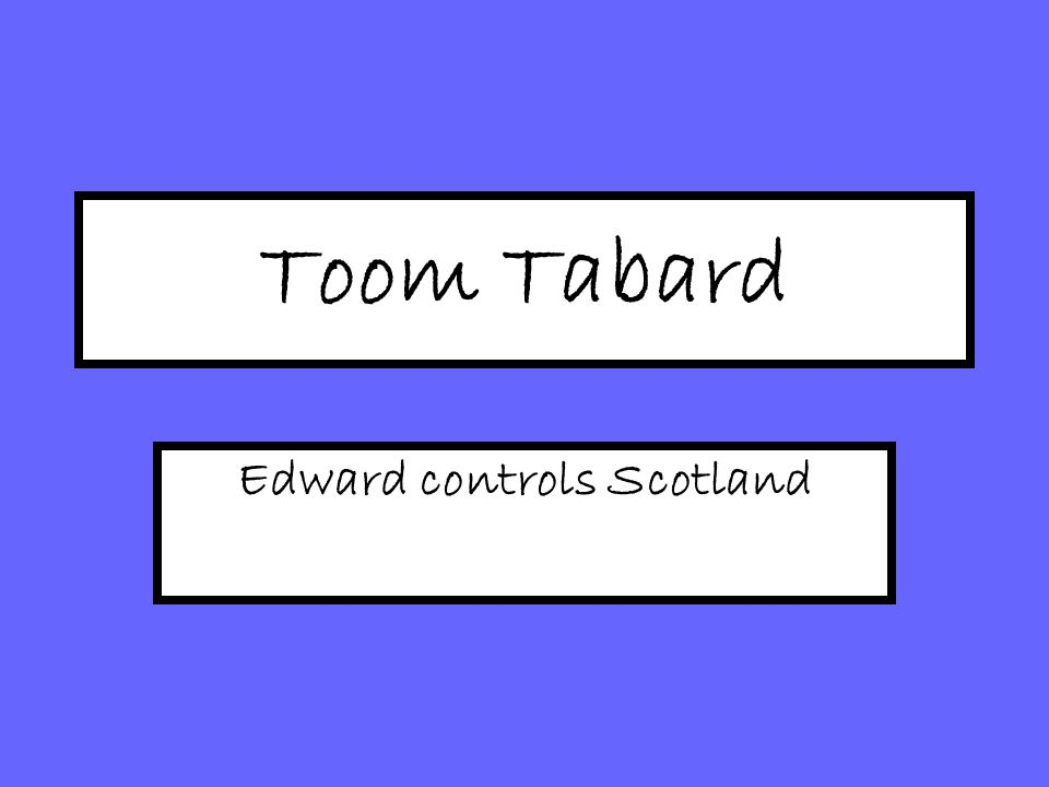 Toom Tabard Edward controls Scotland