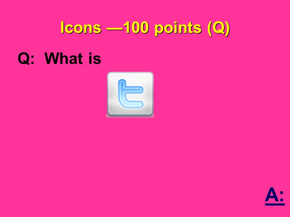 Icons —100 points (Q) Q: What is A: