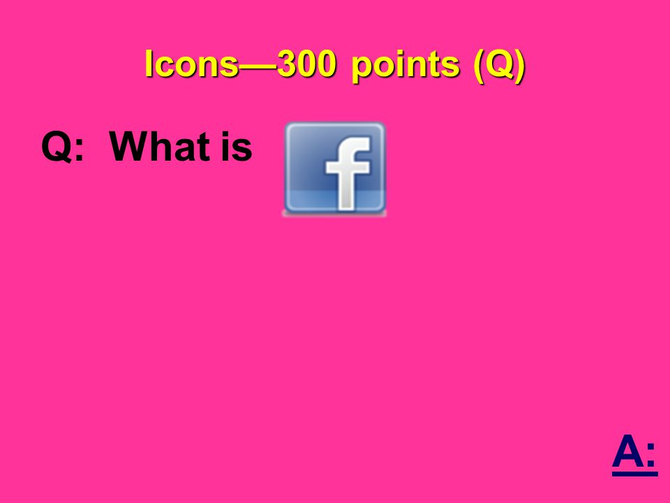 Icons—300 points (Q) Q: What is A: