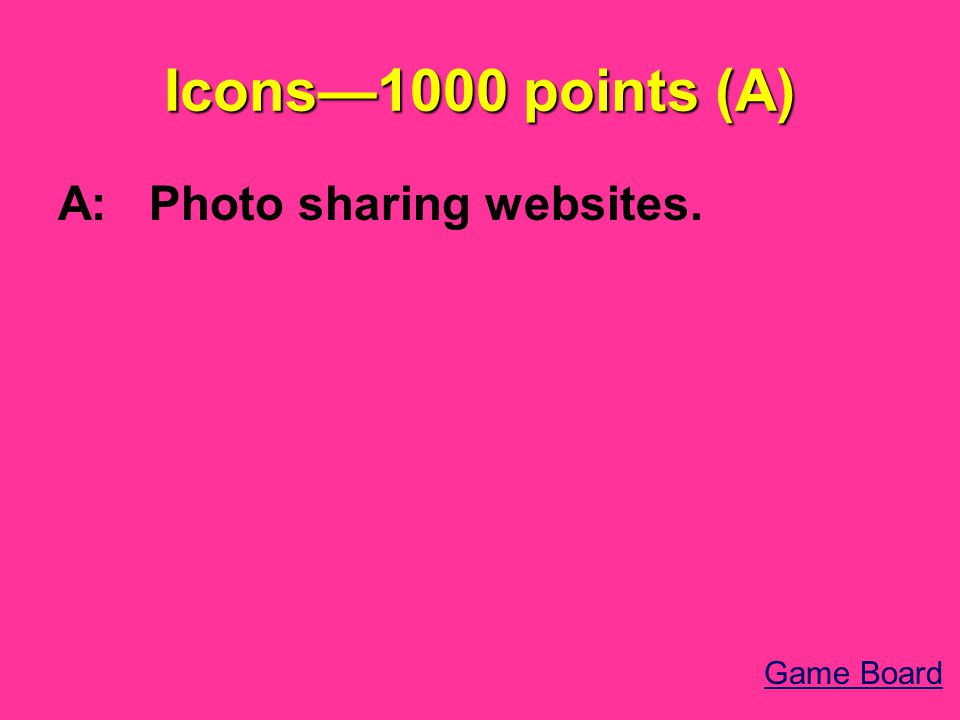 Icons—1000 points (A) A: Photo sharing websites. Game Board