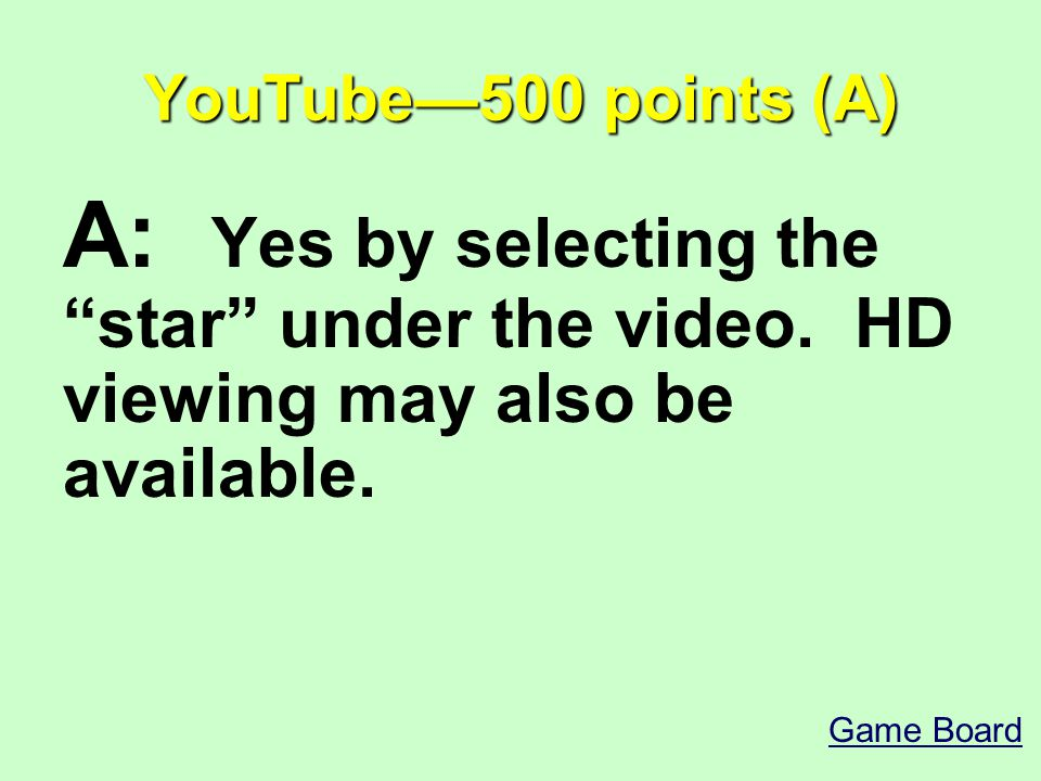 YouTube—500 points (A) A: Yes by selecting the star under the video.