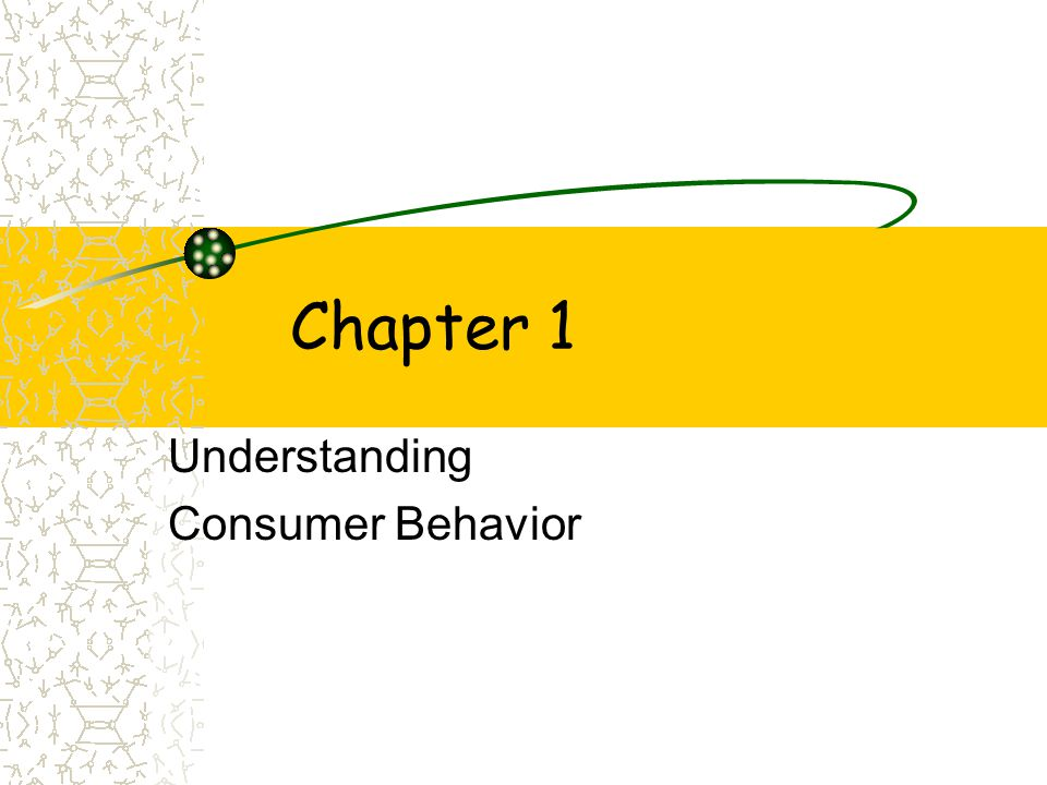 Chapter 1 Understanding Consumer Behavior