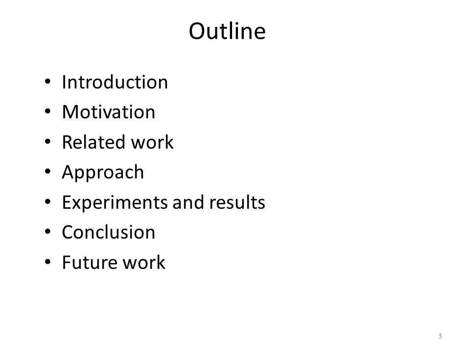 Outline Introduction Motivation Related work Approach Experiments and results Conclusion Future work 3