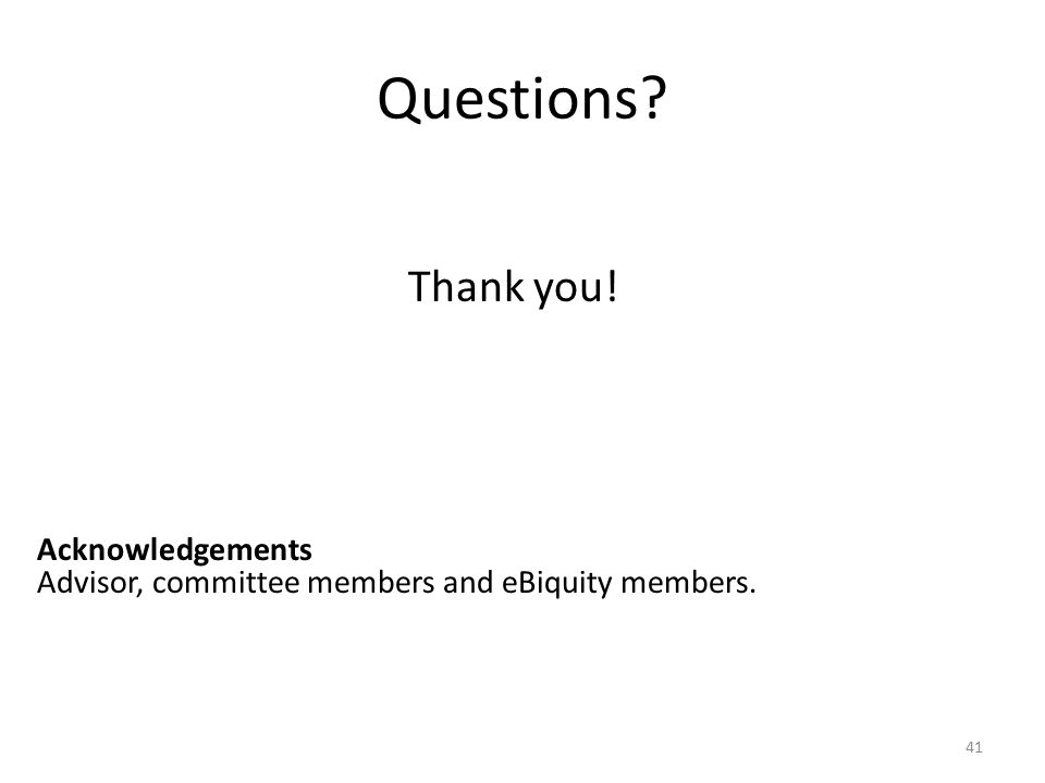 Questions Thank you! 41 Acknowledgements Advisor, committee members and eBiquity members.